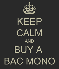 Poster: KEEP CALM AND BUY A  BAC MONO