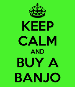 Poster: KEEP CALM AND BUY A BANJO