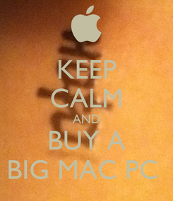 Poster: KEEP CALM AND BUY A BIG MAC PC