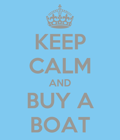Poster: KEEP CALM AND BUY A BOAT