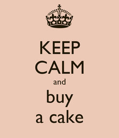 Poster: KEEP CALM and buy a cake