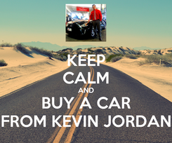 Poster: KEEP CALM AND BUY A CAR FROM KEVIN JORDAN