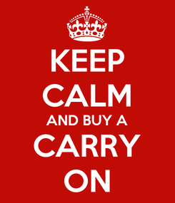 Poster: KEEP CALM AND BUY A CARRY ON