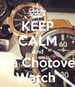 Poster: KEEP CALM And buy a Chotovelli  Watch