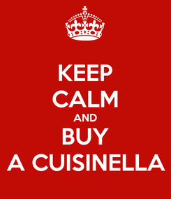 Poster: KEEP CALM AND BUY A CUISINELLA