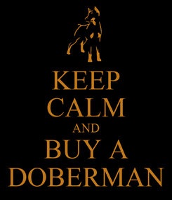 Poster: KEEP CALM AND BUY A DOBERMAN