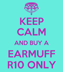 Poster: KEEP CALM AND BUY A EARMUFF R10 ONLY