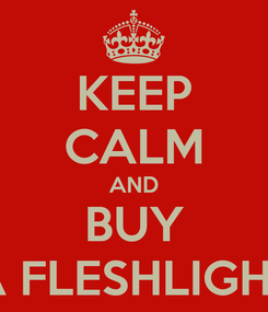 Poster: KEEP CALM AND BUY A FLESHLIGHT