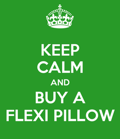 Poster: KEEP CALM AND BUY A  FLEXI PILLOW