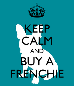 Poster: KEEP CALM AND BUY A FRENCHIE