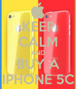 Poster: KEEP CALM AND BUY A IPHONE 5C