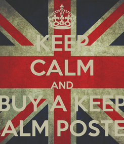 Poster: KEEP CALM AND BUY A KEEP CALM POSTER