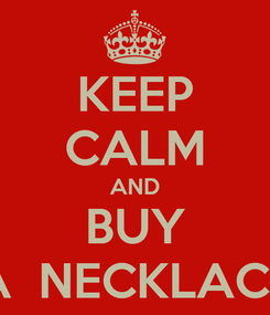 Poster: KEEP CALM AND BUY A  NECKLACE