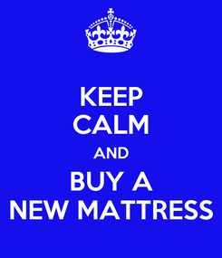 Poster: KEEP CALM AND BUY A  NEW MATTRESS