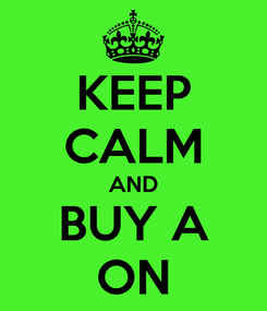 Poster: KEEP CALM AND BUY A ON