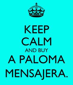 Poster: KEEP CALM AND BUY A PALOMA MENSAJERA.