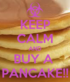 Poster: KEEP CALM AND BUY A  PANCAKE!!