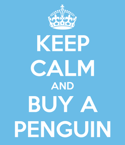 Poster: KEEP CALM AND BUY A PENGUIN