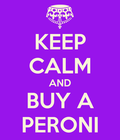 Poster: KEEP CALM AND BUY A PERONI