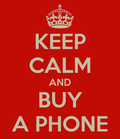 Poster: KEEP CALM AND BUY A PHONE