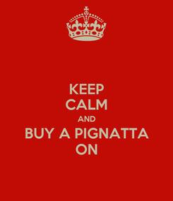 Poster: KEEP CALM AND BUY A PIGNATTA ON