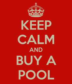 Poster: KEEP CALM AND BUY A POOL