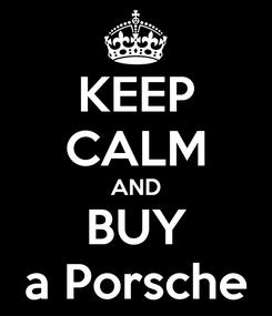 Poster: KEEP CALM AND BUY a Porsche