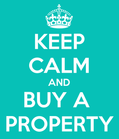 Poster: KEEP CALM AND BUY A  PROPERTY