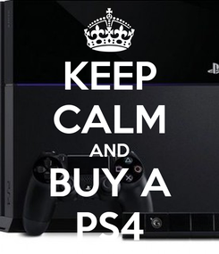 Poster: KEEP CALM AND BUY A PS4