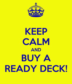 Poster: KEEP CALM AND BUY A READY DECK!