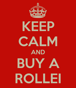 Poster: KEEP CALM AND BUY A ROLLEI