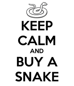 Poster: KEEP CALM AND BUY A SNAKE