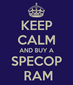 Poster: KEEP CALM AND BUY A SPECOP  RAM