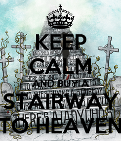 Poster: KEEP CALM AND BUY A STAIRWAY TO HEAVEN