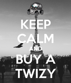 Poster: KEEP CALM AND BUY A TWIZY