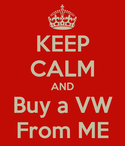 Poster: KEEP CALM AND Buy a VW From ME