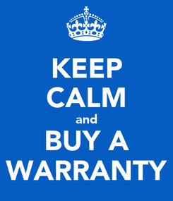 Poster: KEEP CALM and BUY A WARRANTY