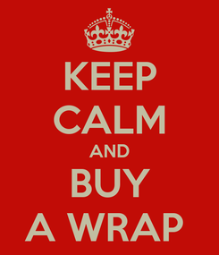 Poster: KEEP CALM AND BUY A WRAP
