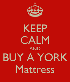 Poster: KEEP CALM AND BUY A YORK Mattress