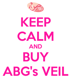 Poster: KEEP CALM AND BUY ABG's VEIL