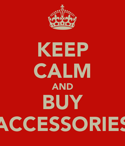 Poster: KEEP CALM AND BUY ACCESSORIES