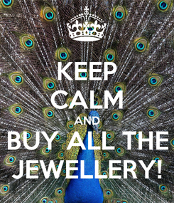 Poster: KEEP CALM AND BUY ALL THE JEWELLERY!