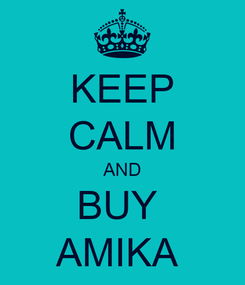 Poster: KEEP CALM AND BUY  AMIKA