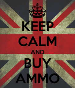 Poster: KEEP CALM AND BUY AMMO