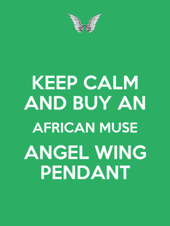 Poster: KEEP CALM AND BUY AN AFRICAN MUSE ANGEL WING PENDANT