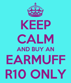 Poster: KEEP CALM AND BUY AN EARMUFF R10 ONLY