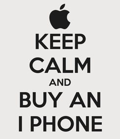 Poster: KEEP CALM AND BUY AN I PHONE
