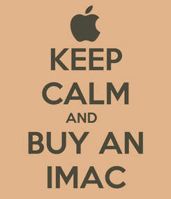 Poster: KEEP CALM AND   BUY AN IMAC