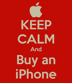 Poster: KEEP CALM And Buy an iPhone
