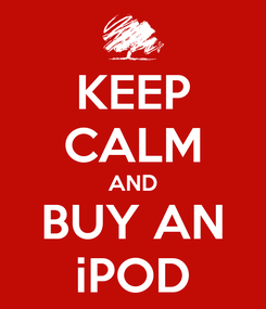 Poster: KEEP CALM AND BUY AN iPOD